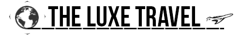 The Luxe Travel - The Luxury Travel Guide